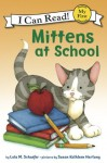 Mittens at School: My First I Can Read - Lola M. Schaefer, Susan Kathleen Hartung