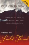 The Miracle of the Scarlet Thread: Revealing the Power of the Blood of Jesus from Genesis to Revelation - Richard Booker