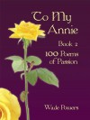 To My Annie Book 2: 100 Poems of Passion - Wade Powers