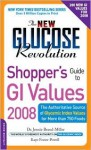 The New Glucose Revolution Shopper's Guide to GI Values 2008: The Authoritative Source of Glycemic Index Values for More Than 1000 Foods - Jennie Brand-Miller, Kaye Foster-Powell