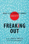 Freaking Out: Real-Life Stories about Anxiety - Polly Wells, Peter Mitchell