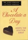 A Chocolate a Day: Keeps the Doctor Away - John Ashton, Suzy Ashton