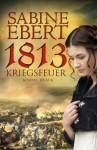 1813 - Kriegsfeuer - Sabine Ebert