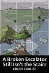 A Broken Escalator Still Isn't the Stairs - Chuck Carlise, Lana Hechtman Ayers
