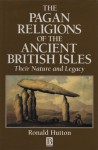 The Pagan Religions of the Ancient British Isles: Their Nature and Legacy - Ronald Hutton