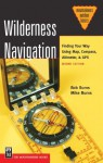 Wilderness Navigation: Finding Your Way Using Map, Compass, Altimeter, & GPS, 2nd Ed. (Mountaineers Outdoor Basics) - Bob Burns, Mike Burns
