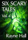 Six Scary Tales Vol. 4 - Rayne Hall
