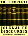 The Complete Journal of Discourses - LDS Reference Edition - w/ Comprehensive Topical Guide, Multiple Indexes, Speaker Biographies, & Over 12,500 Links - John Taylor, Orson Pratt, Brigham Young, Erastus Snow, Currant Bush Press, Orson Hyde, George Albert Smith, Wilford Woodruff, George Q. Cannon, Heber C. Kimball