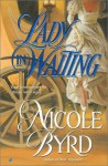 Lady in Waiting - Nicole Byrd