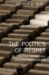 The Politics of Regret: On Collective Memory and Historical Responsibility - Jeffrey K. Olick