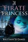 A Pirate Princess - Brittany Jo James