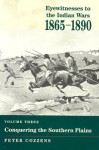 Conquering the Southern Plains (Eyewitnesses to the Indian Wars, 1865-1890) - Peter Cozzens
