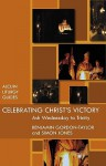 Celebrating Christ's Victory: Ash Wednesday To Trinity - Benjamin Gordon-Taylor, Simon Jones