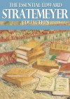 The Essential Edward Stratemeyer Collection - Edward Stratemeyer