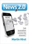 News 2.0: Can Journalism Survive the Internet? - Martin Hirst
