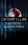 Caterpillar: A Short Sci-Fi Story - Ashlyn Forge
