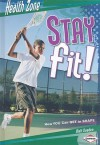 Stay Fit!: How You Can Get in Shape - Matt Doeden, Jack Desrocher