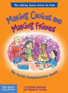 Making Choices and Making Friends: The Social Competencies Assets - Pamela Espeland, Elizabeth Verdick