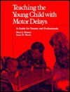 Teaching Young Child with Motor Delays: A Guide for Parents & Professionals - Marci J. Hanson, Susan R. Harris