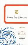 I Was the Jukebox: Poems - Sandra Beasley