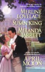 April Moon - Merline Lovelace, Susan King, Miranda Jarrett