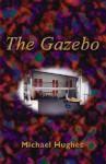 The Gazebo - Michael Hughes