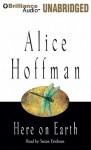 Here on Earth - Alice Hoffman, Susan Ericksen