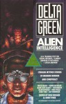 Delta Green: Alien Intelligence - Bob Kruger, John Tynes, Dennis Detwiller, Ray Winninger, Bruce Baugh, Greg Stolze, Adam Scott Glancy, Blair Reynolds