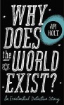 Why Does the World Exist?: An Existential Detective Story. - Jim Holt