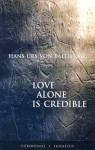 Love Alone is Credible - Hans Urs von Balthasar, D.C. Schindler