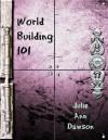 World Building 101 - Julie Ann Dawson