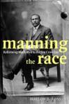 Manning the Race: Reforming Black Men in the Jim Crow Era (Sexual Cultures) - Marlon Ross, Ann Pellegrini, José Esteban Muñoz