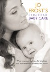 Jo Frost's Confident Baby Care: What You Need to Know for the First Year from America's Most Trusted Nanny - Jo Frost