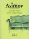 Dodici casi per i Vedovi Neri - Isaac Asimov, Wanda Ballin, Isabella Zani