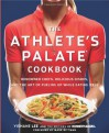 The Athlete's Palate Cookbook: Renowned Chefs, Delicious Dishes, and the Art of Fueling Up While Eating Well - Yishane Lee, Runner's World