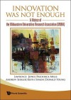 Innovation Was Not Enough: A History of the Midwestern Universities Research Association (MURA) - Lawrence Jones, Frederick Mills, Andrew Sessler, Keith Symon, Donald Young