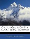 George Geith: Or, Fen Court - F.G. Trafford, J.H. Riddell, Charlotte Riddell
