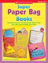 Super Paper Bag Books: Easy How-to's for 10 Interactive Books That Kids Will Love to Make and Read - Rozanne Lanczak Williams