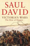 Victoria's Wars: The Rise of Empire - Saul David