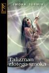 Talizman złotego smoka - Iwona Surmik