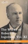 The Works of Robert G. Ingersoll, Vol. XI (in 12 Volumes) - Robert G. Ingersoll