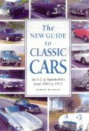 The New Guide to Classic Cars: An A-Z of Classic Cars from 1945 to 1975 - Martin Buckley