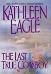 Last True Cowboy - Kathleen Eagle