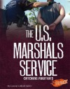 The U.S. Marshals Service: Catching Fugitives - Connie Colwell Miller