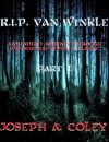 R. I. P. Van Winkle Part I - Joseph Coley
