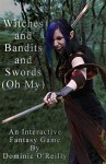 Witches and Bandits and Swords (Oh My) - Dominic O'Reilly