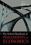 The Oxford Handbook of Philosophy of Economics (Oxford Handbooks) - Harold Kincaid, Don Ross