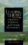 Leading from the Heart, Choosing courage over fear in the workplace - Kay Gilley