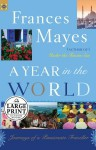 A Year in the World: Journeys of A Passionate Traveler - Frances Mayes