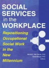 Social Services in the Workplace: Repositioning Occupational Social Work in the New Millennium - David Bargal, Michal E Mor Barak